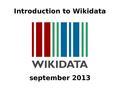2013-09 Introduction to Wikidata.pdf
