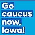 Go caucus now, Iowa 12645056 1161845460492282 1699677376381628622 n.jpg