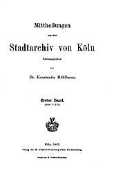 Mittheilungen aus dem Stadtarchiv von Köln. Jahrgänge 1883-1904