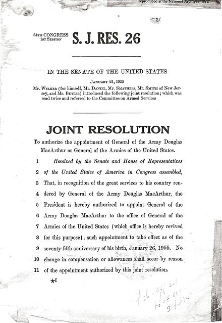 After committee deliberation, the Senate passed a joint resolution in 1955 authorizing Army General Douglas MacArthur to the post of General of the Armies of the United States. Senate Joint Resolution 26, 21 January 1955.jpg