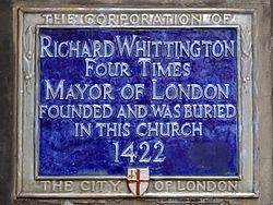 Richard whittington four times mayor of london founded and was buried in this church 1422