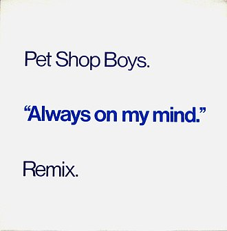 Always on My Mind - Image: Always on My Mind (Remix) by Pet Shop Boys UK and European single