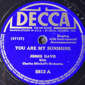 You Are My Sunshine - Image: Jimmie Davis with Charles Mitchell's Orchestra You Are My Sunshine 78 (Decca)