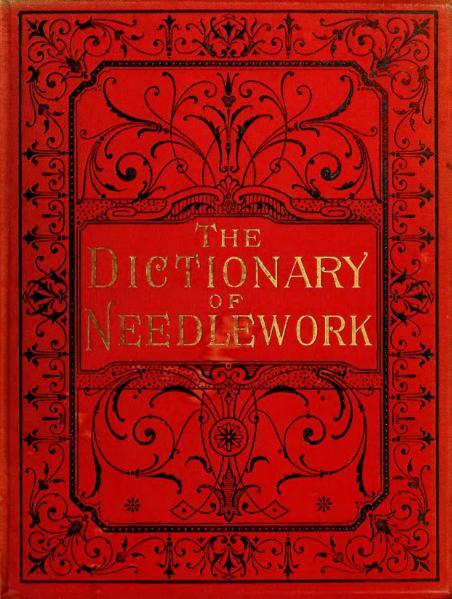 File:The Dictionary of Needlework (Volume 1).djvu