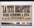 """La tete decapitee"" every afternoon & eve'g. - all other entertainments as usual. LCCN2014635943.tif"