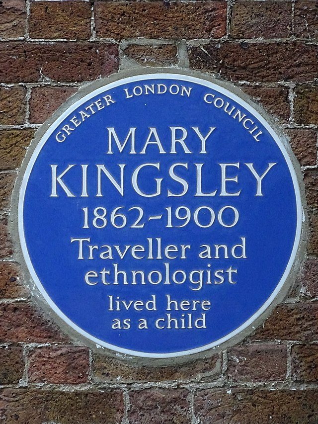 Mary Kingsley blue plaque - Mary Kingsley 1862-1900 traveller and ethnologist lived here as a child