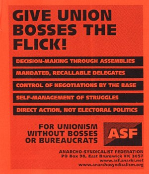 "Opposition to trade unions - An anarcho-syndicalist flyer exhorting workers to ""Give Union Bosses the Flick!"""