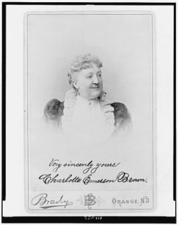 Charlotte Emerson Brown American club-woman as well as the creator and first president of the General Federation of Womens Clubs