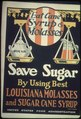 """Eat Syrup and Molasses. Save Sugar by Using Best Louisiana Molasses and Sugar Cane Syrup."" - NARA - 512531.tif"
