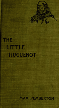 Cover--The little Huguenot, 1895.png