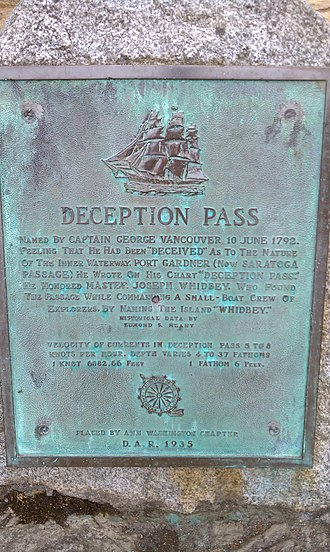 "Deception Pass - Plaque explaining the history of Deception Pass: Deception Pass - Named By Captain George Vancouver 10 June 1792.  Feeling That He Had Been ""Deceived"" As To The Nature Of The Inner Waterway, Port Gardner (Now Saratoga Passage) he Wrote On His Chart ""Deception Pass."""