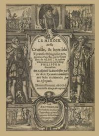 Le miroir de la cruelle et horrible tyrannie espagnole perpétrée au Pays-Bas par le tyran duc d'Albe et autres commandants du roi Philippe II cover