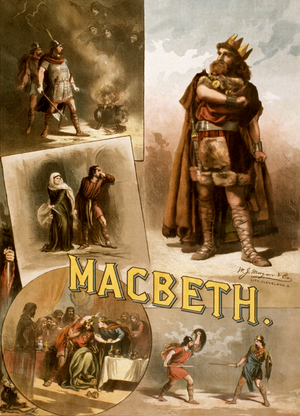 Macbeth - A poster for a c. 1884 American production of Macbeth, starring Thomas W. Keene. Depicted, counterclockwise from top-left, are: Macbeth and Banquo meet the witches; just after the murder of Duncan; Banquo's ghost; Macbeth duels Macduff; and Macbeth.