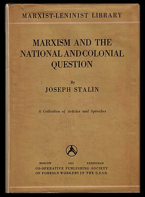 Marxism and the National Question - Marxism and the National Question was reprinted in the USSR in 1934 as part of the book Marxism and the National and Colonial Question, an English language edition of which first appeared in June 1935.