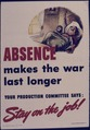 Absence makes the war last longer. Stay on the Job^ - NARA - 534646.tif