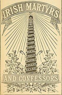 Irish Catholic Martyrs Irish Catholic men and women martyed by English monarch.