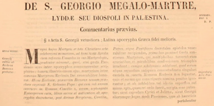 George in the Acta Sanctorum, as collected in late 1600s and early 1700s. The Latin title De S Georgio Megalo-Martyre; Lyddae seu Diospoli in Palaestina translates as St. George Great-Martyr; [from] Lydda or Diospolis, in Palestine.