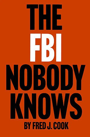 Fred J. Cook - Cook's 1964 exposé, The FBI Nobody Knows, was central to the plot of one of Rex Stout's most popular Nero Wolfe novels, The Doorbell Rang (1965)