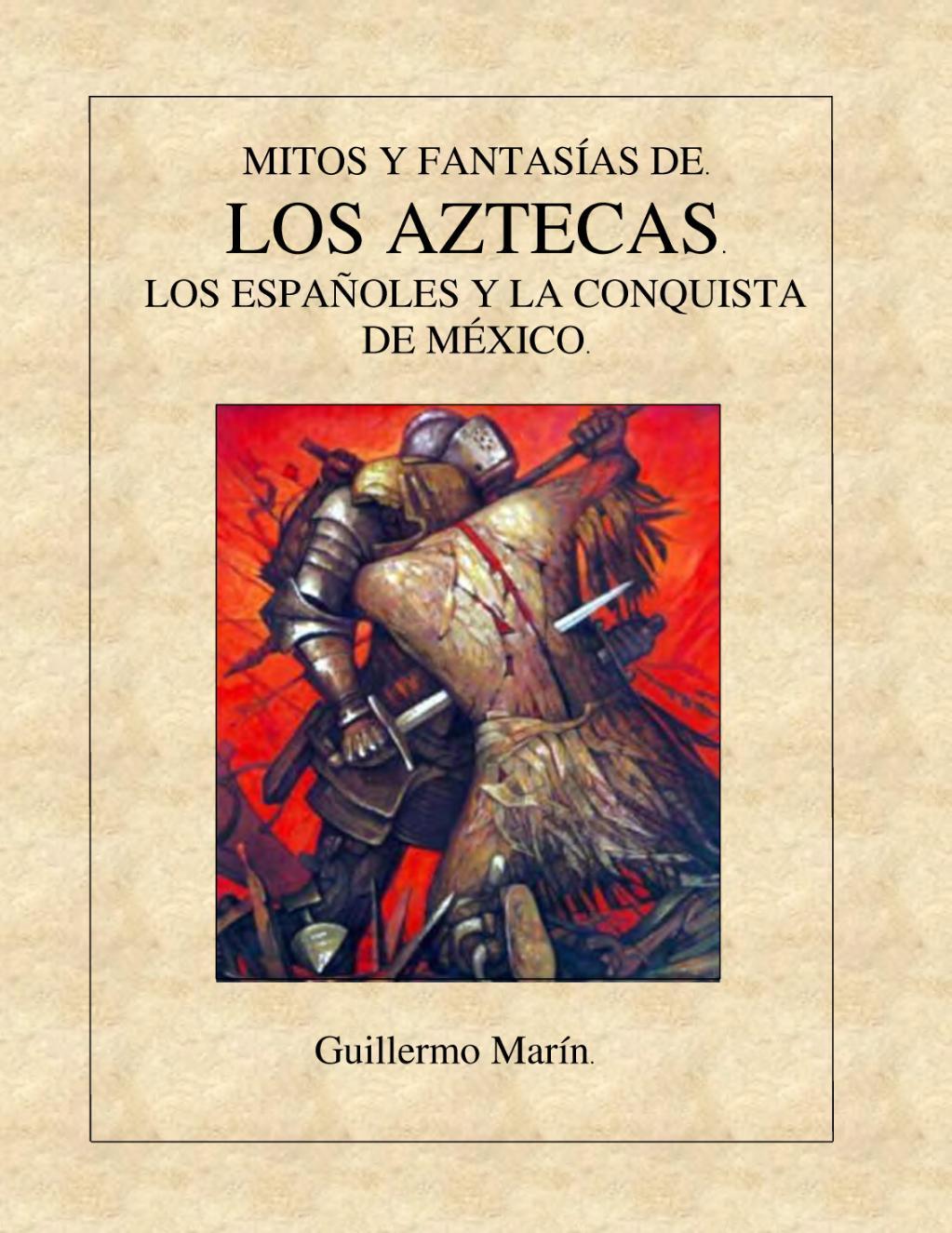MITOS Y FANTASÍAS DE. LOS AZTECAS. LOS ESPAÑOLES Y LA CONQUISTA DE MÉXICO. Libro.