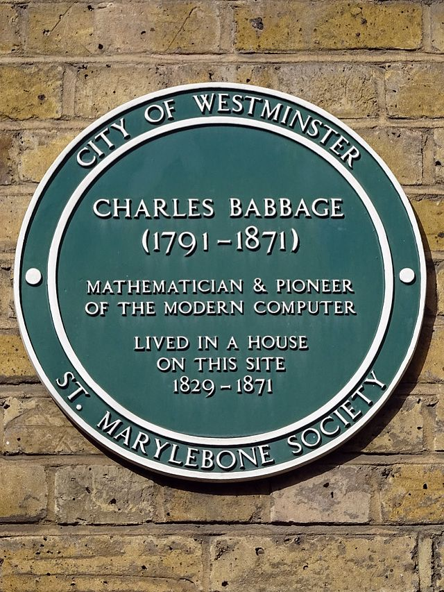 Charles Babbage green plaque - Charles Babbage (1791-1871) mathematician & pioneer of the modern computer lived in a house on this site 1839-1871
