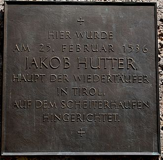 "Jacob Hutter - Plaque at the Golden Roof: ""Jakob Hutter, leader of the anabaptists of Tyrol, was executed here on the stake February 25th, 1536""."