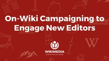 Presentation about Campaigning to engage New Editors at Wikimania 2017