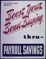 """""""Boost your bond buying thru payroll savings"""" - NARA - 513978.tif"""