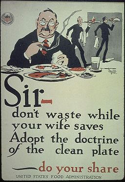 """""""Sir- don't waste while your wife saves. Adopt the doctrine of the clean plate- do your share."""" - NARA - 512569"""
