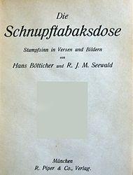 Joachim Ringelnatz: Die Schnupftabaksdose. Stumpfsinn in Versen und Bildern von Hans Bötticher und Richard Seewald