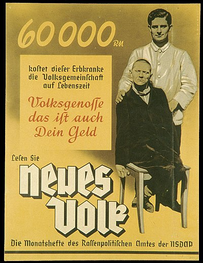 "This poster (from around 1938) reads: ""60,000 Reichsmark is what this person suffering from a hereditary defect costs the People's community during his lifetime. Fellow citizen, that is your money too. Read '[A] New People', the monthly magazine of the Bureau for Race Politics of the NSDAP."" EuthanasiePropaganda.jpg"