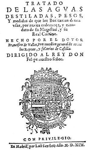 Francisco Vallés - Tratado de las aguas destiladas, pesos, y medidas de que los boticarios deuen usar (1592).