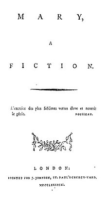 "Page reads ""MARY, A FICTION. L'exercice des plus sublimes vertus éleve et nourrit le génie. Rousseau. London: Printed for J. Johnson, St. Paul's Church-Yard. MDCCLXXXVIII."