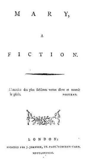 "Mary: A Fiction - Title page from Mary: A Fiction; epigraph by Rousseau reads: ""L'exercice des plus sublimes vertus éleve et nourrit le génie"" (""the exercise of the most sublime virtues raises and nourishes genius"")"