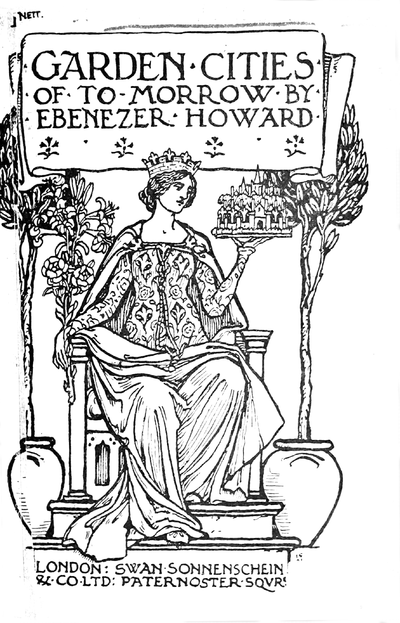 Garden Cities of To-Morrow by Ebenezer Howard. London: Swan Sonnenschien & Co Ltd: Paternoster Sqvre