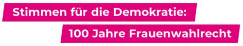 Stimmen für die Demokratie: 100 Jahre Frauenwahlrecht