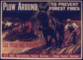 PLOW AROUND TO PREVENT FOREST FIRES. SEE YOU FIRE WARDEN - NARA - 515192.tif