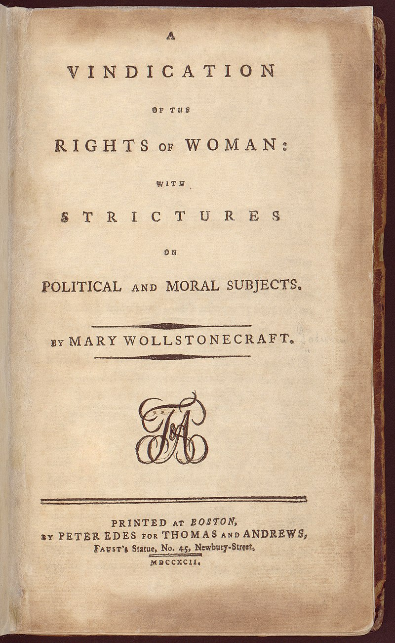 """Title page reads """"A VINDICATION OF THE RIGHTS OF WOMAN: WITH STRICUTRES ON POLITICAL AND MORAL SUBJECTS. BY MARY WOLLSTONECRAFT. PRINTED AT BOSTON, BY PETER EDES FOR THOMAS AND ANDREWS, Faust's Statue, No. 45, Newbury-Street, MDCCXCII."""""""