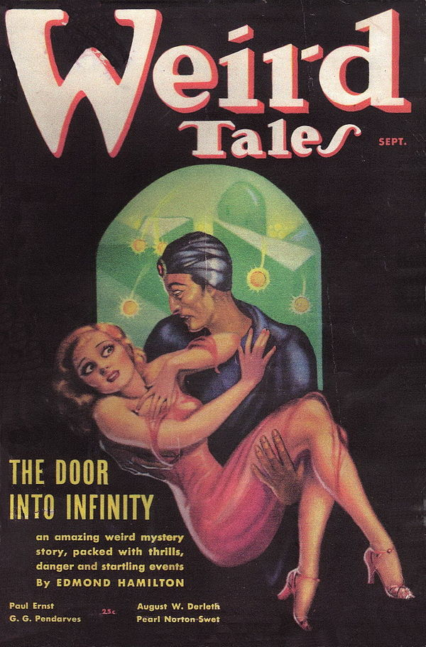"Painted cover of Weird Tales, dated ""Sept."" Featuring a man wearing a blue turban and blue shirt holding a recoiling, woman wearing a red dress in his arms. The captions reads ""The Door into Infinity; an amazing weird mystery story, packed with thrills, danger and startling events; By Edmond Hamilton""; along with the additional author names ""Paul Ernst"", ""G. G. Pendarves"", ""August W. Derleth"" and ""Pearl Norton Swet"""