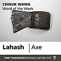 """Lahash"" is the Chinuk Wawa word for ""axe."" This word is pronounced as it is spelled, with a long ""a"" sound – like ""la-hahsh (a8ac7a44-5e1b-4dcf-919e-bb55759dc0f1).jpg"