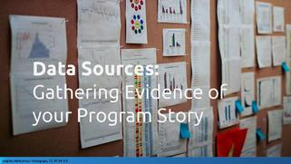 Data Sources - Gathering Evidence of your Program Story.pdf