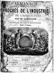 Charles Pierre Lefebvre de Laboulaye: Almanach des progrès de l'industrie et de l'agriculture, par Ch. Laboulaye et plusieurs collaborateurs du Dictionnaire des arts et manufactures