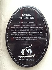 "oval plaque with the words ""Lyric Theatre – Built by C. J. Phipps, the Lyric Theatre opened in 1888 with the comic opera Dorothy, and has since developed a tradition of drama, light comedy, and popular musicals. The great Italian actress Eleonore Duse made her debut here in Camille in 1893"""