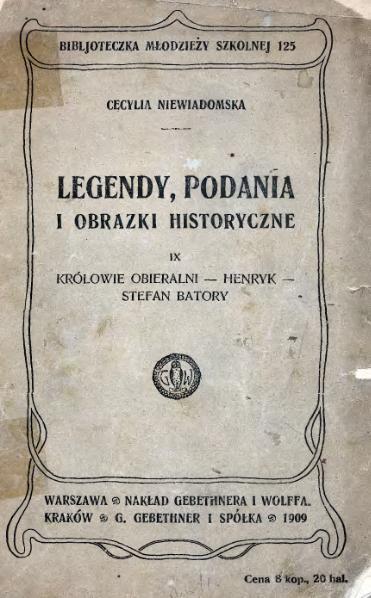 File:Niewiadomska Cecylia - Legendy, podania i obrazki historyczne 09 - Królowie obieralni.djvu