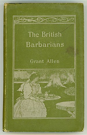 Grant Allen - The British Barbarians, 1895