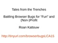 Battling Browser Bugs for Fun and Non-Profit (LCA 2015).pdf