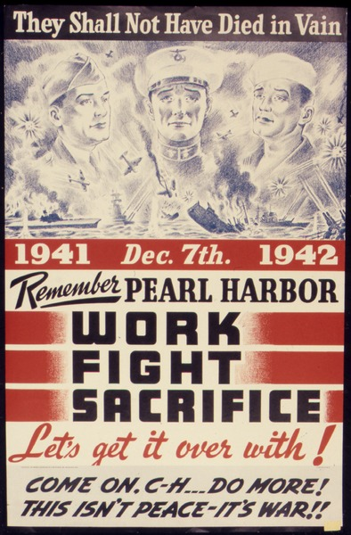 They Shall Not Have Died in Vain. Remember Pearl Harbor. Work, Fight, Sacrifice. Let's get it over with^ - NARA - 534894