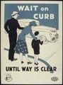 """WAIT ON CURB UNTIL WAY IS CLEAR"" - NARA - 516009.tif"