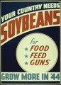 """YOUR COUNTRY NEEDS SOYBEANS, FOR FOOD FEEDS GUNS. GROW MORE IN '44 - NARA - 516252.tif"