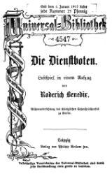 Roderich Benedix: Die Dienstboten. Lustspiel in einem Aufzug. Bühneneinrichtung des Königlichen Schauspielhauses zu Berlin. (= Reclams Universal-Bibliothek; 4547). Reclam, Leipzig, ca. 1905.