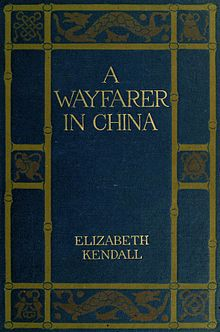alt=A   WAYFARER   IN CHINA     ELIZABETH   KENDALL